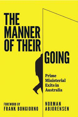 Manner of their Going: Prime Ministerial Exits in Australia