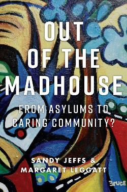 Out of the Madhouse: From Asylums to Caring Community?