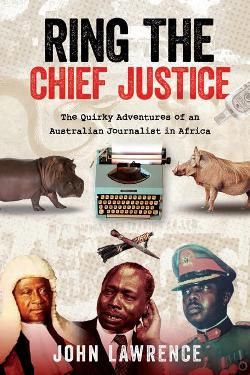 Ring the Chief Justice: The Quirky Adventures of an Australian Journalist in Africa