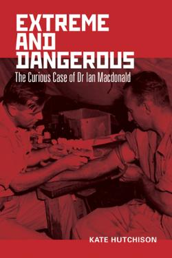 Extreme and Dangerous: The Curious Case of Dr Ian Macdonald