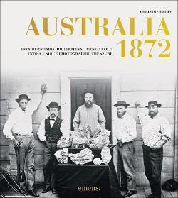 Australia 1872: How Bernhard Holtermann turned gold into a unique photographic treasure