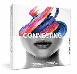 Connecting - Harnessing Your Emotions to Enhance Your Creativity